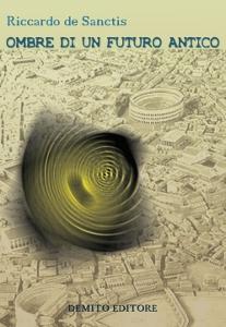 Ombre di un futuro antico — Riccardo De Sanctis — book cover